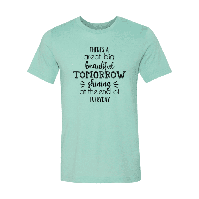 There's a Great Big Beautiful Tomorrow T-Shirt