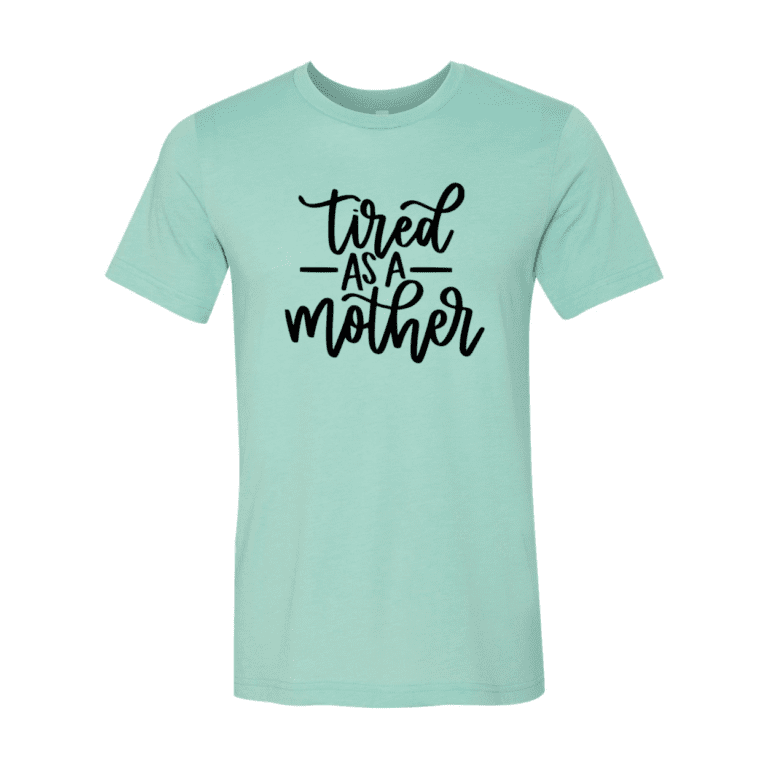 Tired as a Mother T-Shirt