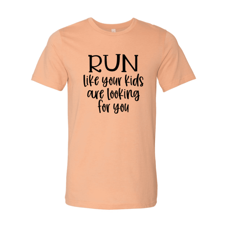 Run Like Your Kids are Looking for You T-Shirt