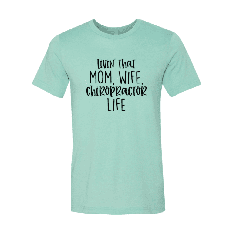 Livin That Mom, Wife Chiropractor Life T-Shirt