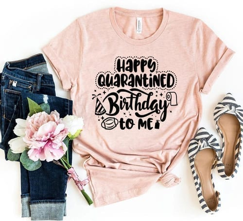 Fun Must Own Happy Quarantined Birthday to Me T-Shirt 1