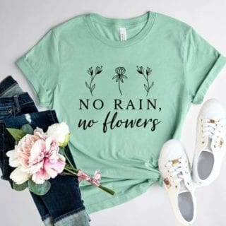 No Rain No Flowers T-Shirt