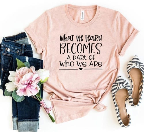 What we Learn Becomes a Part of Who We are T-Shirt 1