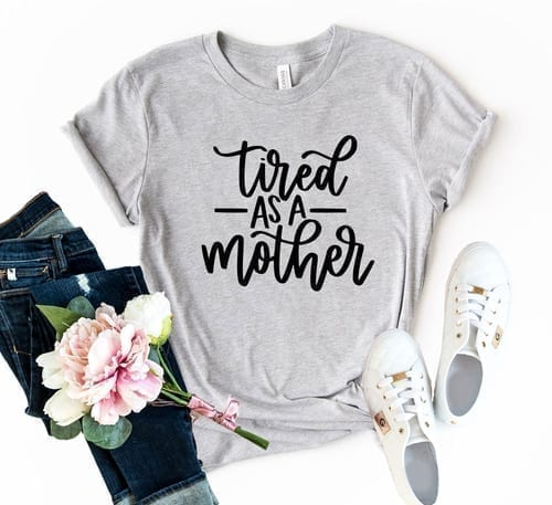 Tired as a Mother T-Shirt a Must Wear 1