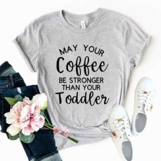 May Your Coffee Be Stronger Than Your Toddler T-Shirt 11