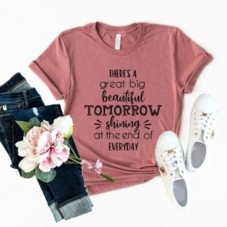 There's a Great Big Beautiful Tomorrow T-Shirt 9