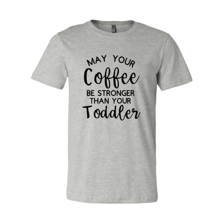May Your Coffee Be Stronger Than Your Toddler T-Shirt