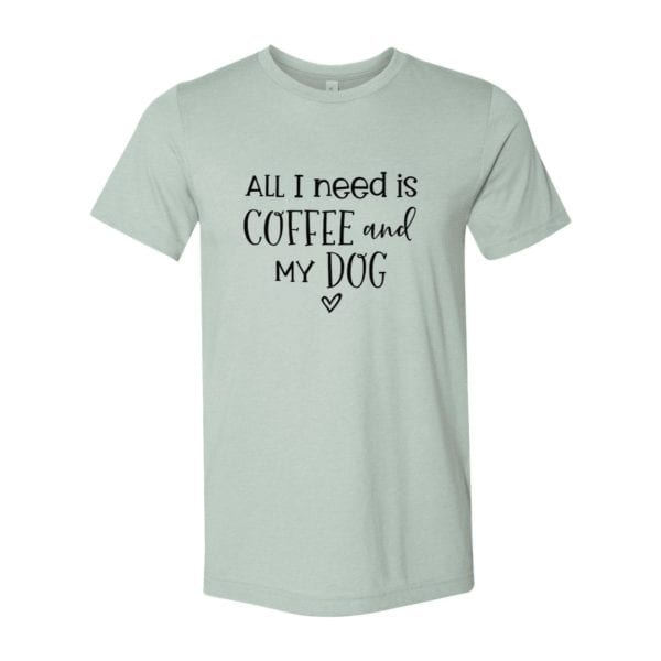 All I Need is Coffee and My Dog T-Shirt